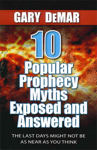 Ten Popular Prophecy Myths Exposed and Answered