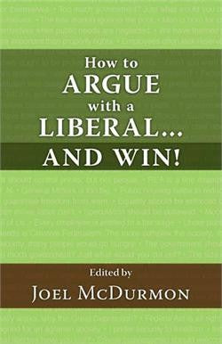 Limited Time Offer: How to Argue with a Liberal... and Win!