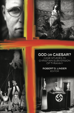God or Caesar? Case Studies in Christian Subversion of Tyranny