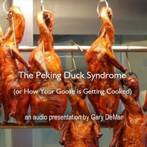 The Peking Duck Syndrome (or How Your Goose is Getting Cooked)