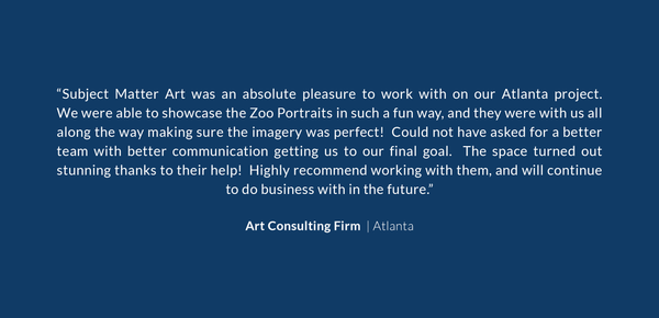 A positive testimonial from an Atlanta-based art consultant about Subject Matter Art's excellent service when selling a series of Zoo Portraits into an apartment lobby.