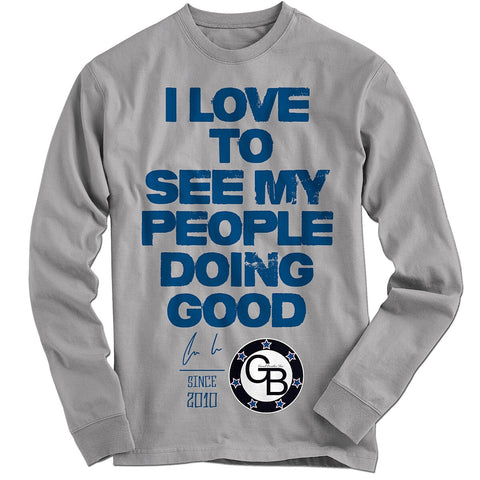 """Love To See My People Doing Good"" LONGSLEEVE Mens Tee"