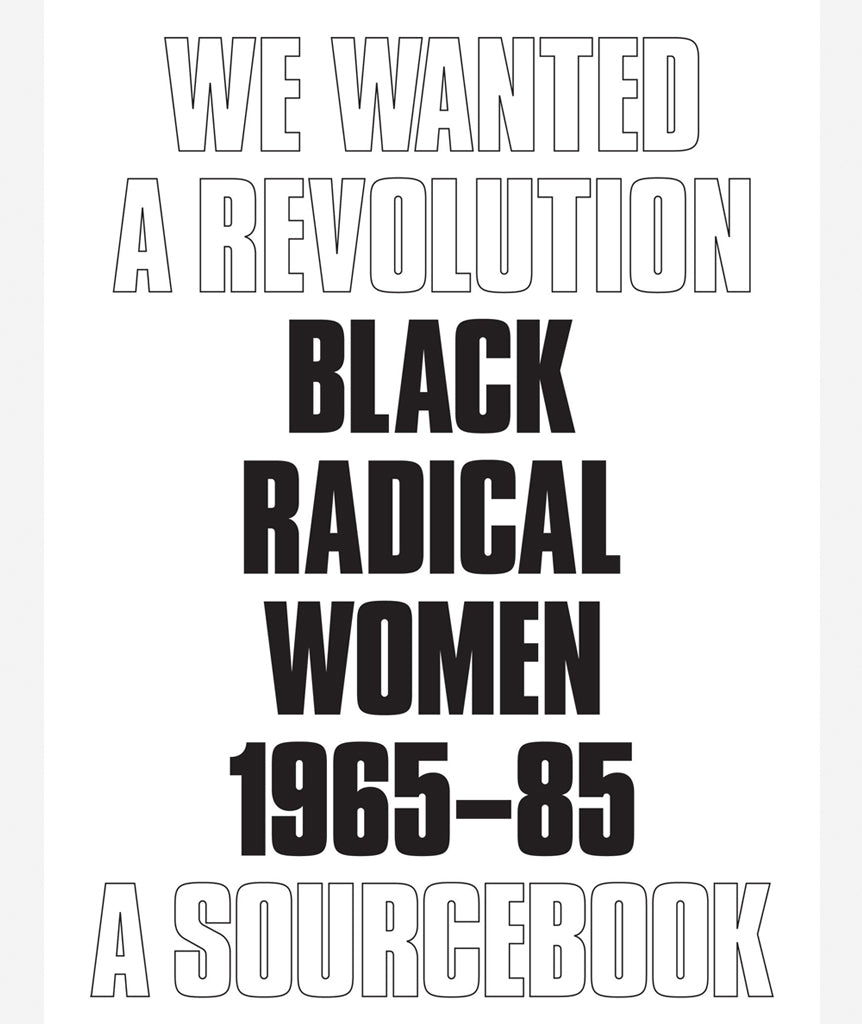 We Wanted a Revolution: Black Radical Women, 1965–85 by Catherine Morris & Rujeko Hockley