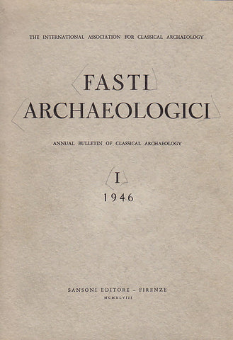 Fasti Archaeologici. Annual Bulletin of Classical Archaeology, I, 1946, Sansoni Editore - Firenze 1948