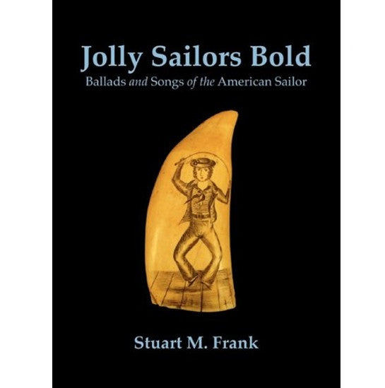 Jolly Sailors Bold: Ballands and Songs of the American Sailor
