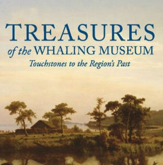 Treasures of the Whaling Museum; Touchstones to the Region's Past