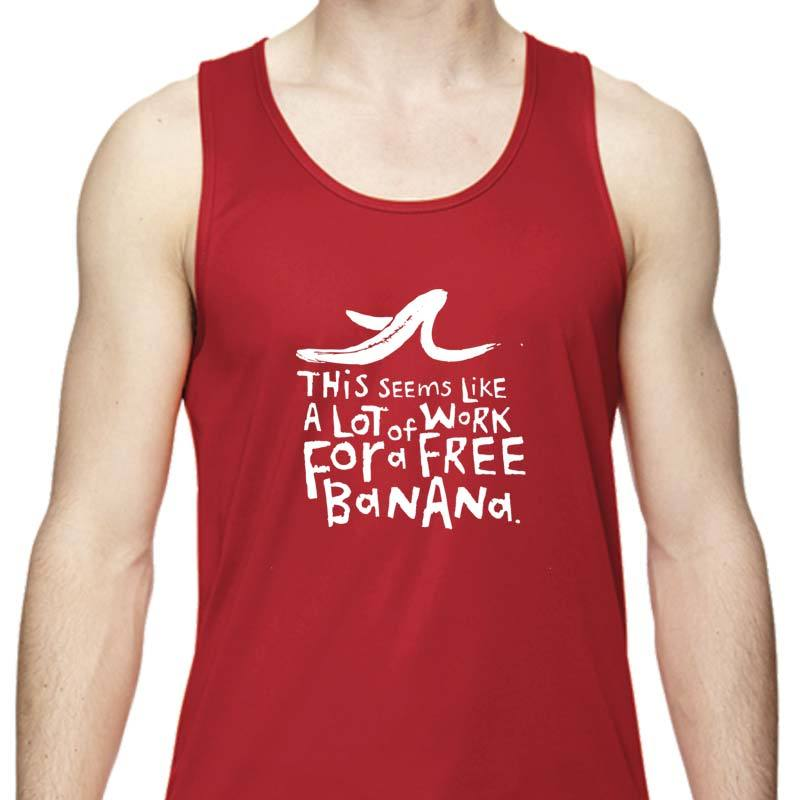 "Men's Sports Tech Tank - ""This Seems Like A Lot Of Work For A Free Banana"""