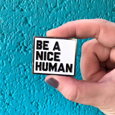 "BE A NICE HUMAN enamel lapel backpack jacket pin 1.5"" - Zen Threads"
