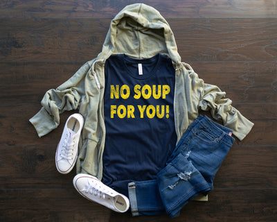 No Soup For You Distressed Unisex Jersey Short Sleeve Tee