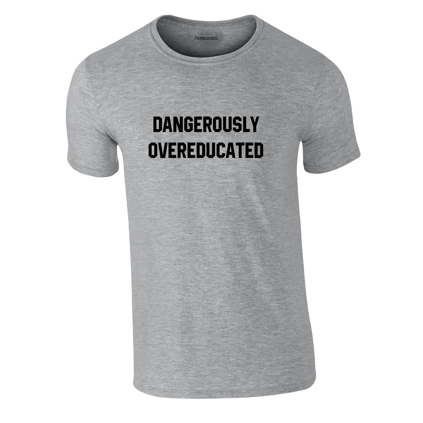Dangerously Overeducated T Shirt