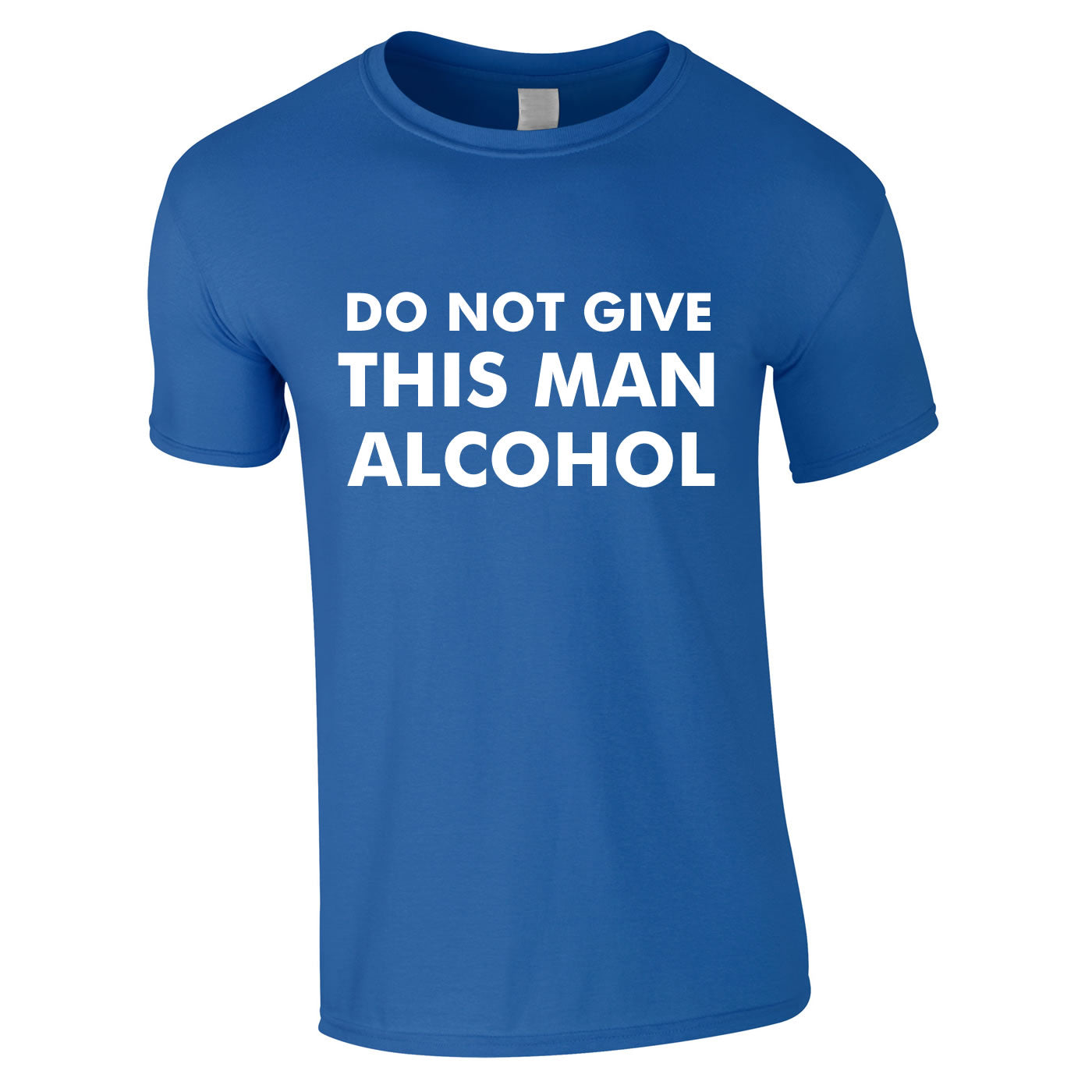 Do Not Give This Man Alcohol T Shirt
