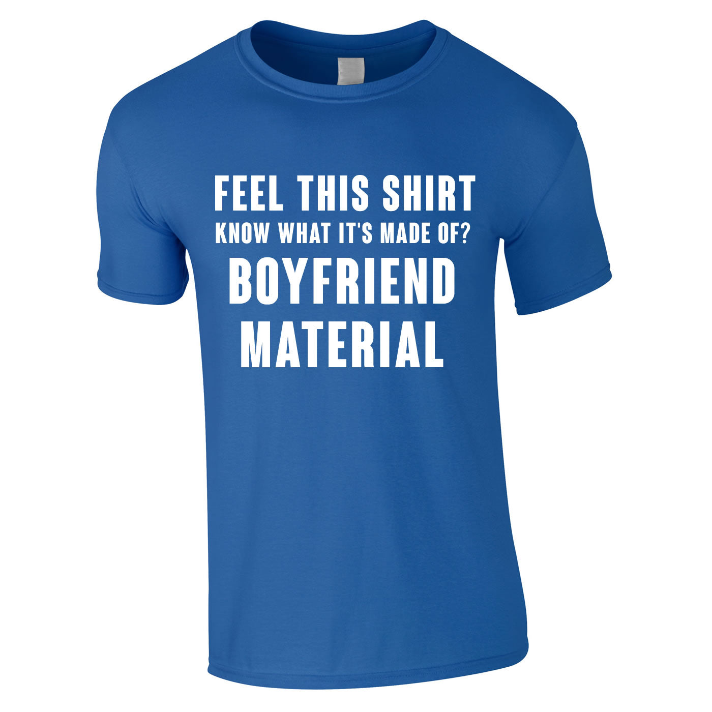 Feel This Shirt, Know What It's Made Of? Boyfriend Material