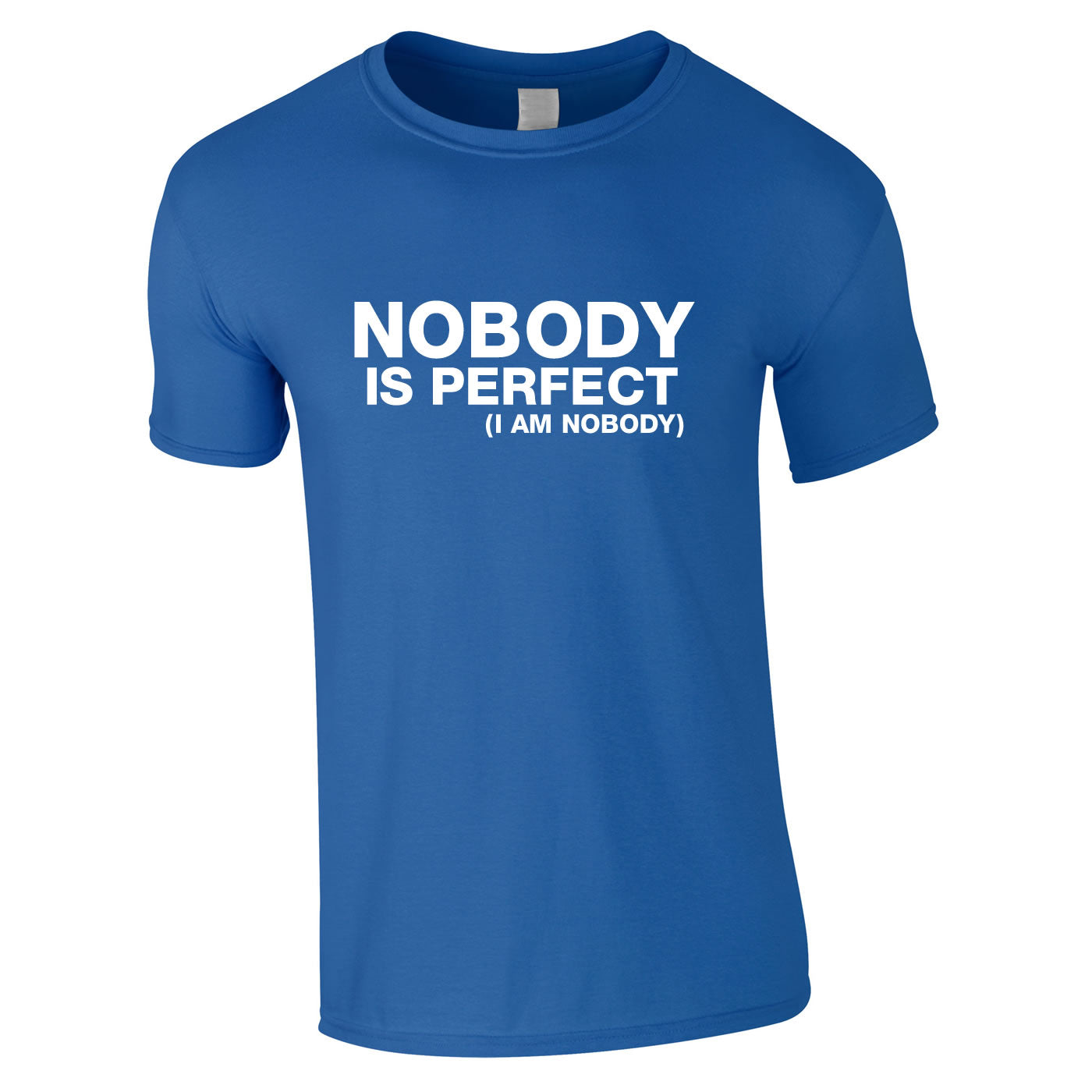 Nobody Is Perfect (I Am Nobody) T Shirt