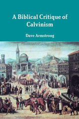A Biblical Critique of Calvinism