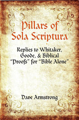 "Pillars of Sola Scriptura: Replies to Whitaker, Goode, & Biblical ""Proofs"" for ""Bible Alone"""