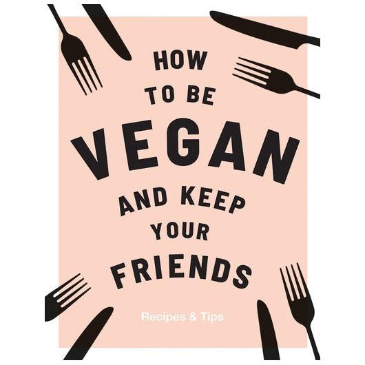 How to be Vegan and Keep Your Friends Book