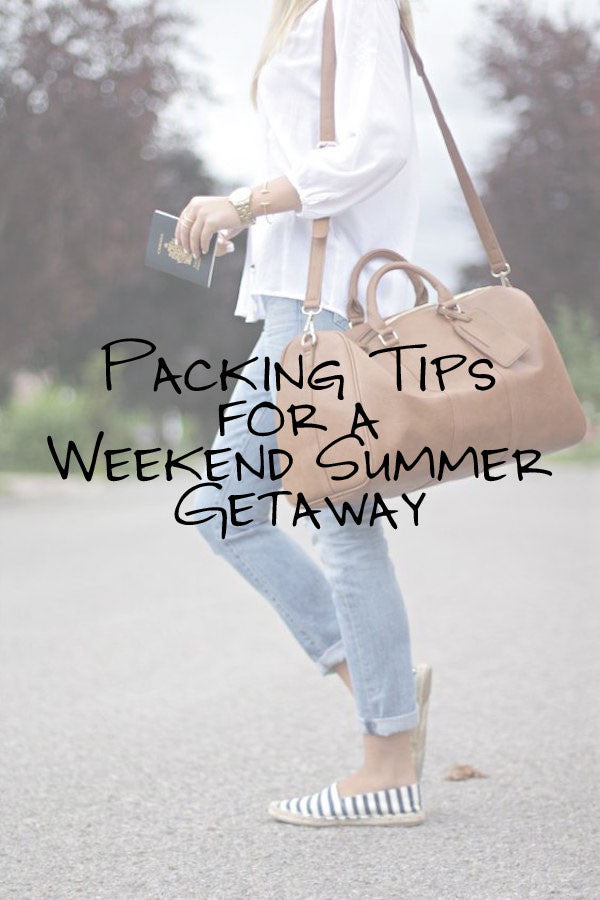 Packing Tips for a Weekend Summer Getaway