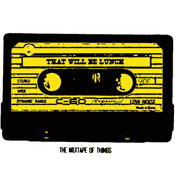 That Will Be Lunch 'The Mixtape Of Things' - Cargo Records UK