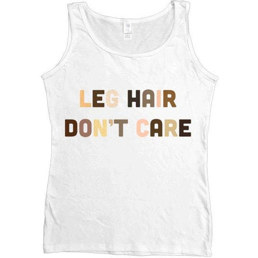 Leg Hair Don't Care -- Women's Tanktop - Feminist Apparel - 1