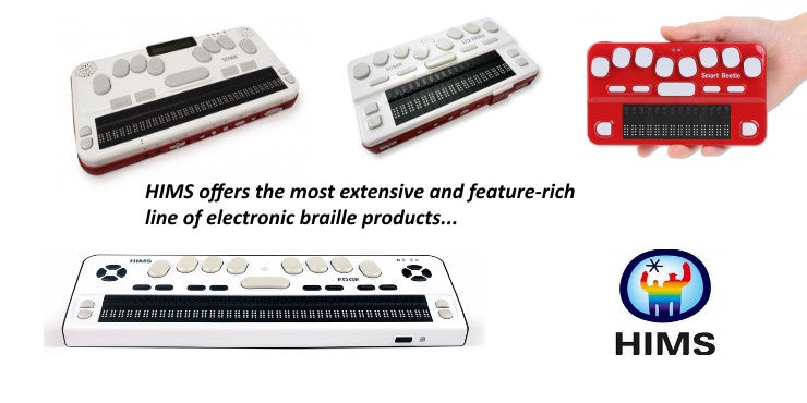 HIMS offers the most extensive and feature-rich line of electronic braille products.