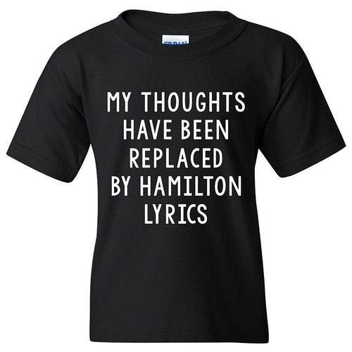 My Thoughts Have Been Replaced With Hamilton Lyrics Funny Graphic T Shirt - Youth - Black