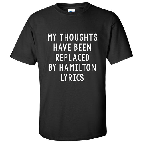 My Thoughts Have Been Replaced by Hamilton Lyrics - Funny Graphic T Shirt - Black