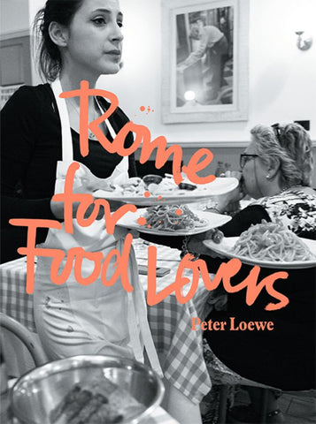 Rome for Food Lovers  by Peter Loewe - 9781741176612