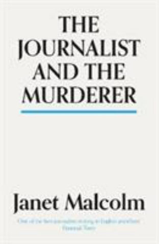 The Journalist and the Murderer  by Janet Malcolm - 9781783784547