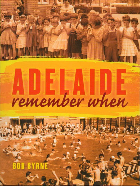 Book; Adelaide Remember When. Bob Byrne. (Author signed copy)