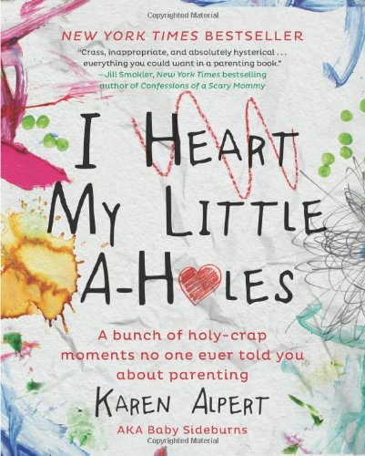 I Heart My Little A-Holes: A bunch of holy-crap moments no one ever told  (ebook)