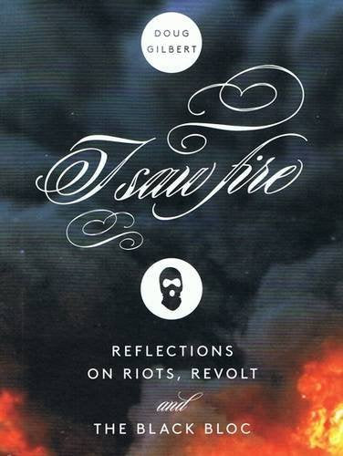 I Saw Fire: Reflections on Riots, Revolt, and the Black Bloc (ebook)
