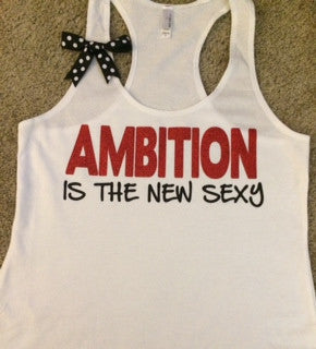 Ambition is the new Sexy - Racerback Tank - White Tank - Fitness Tank - Gym Tank - Workout Tank