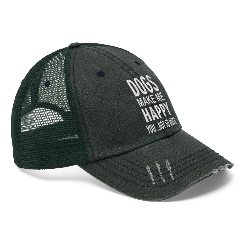 DOGS MAKE ME HAPPY YOU NOT SO MUCH DISTRESSED TRUCKER HAT