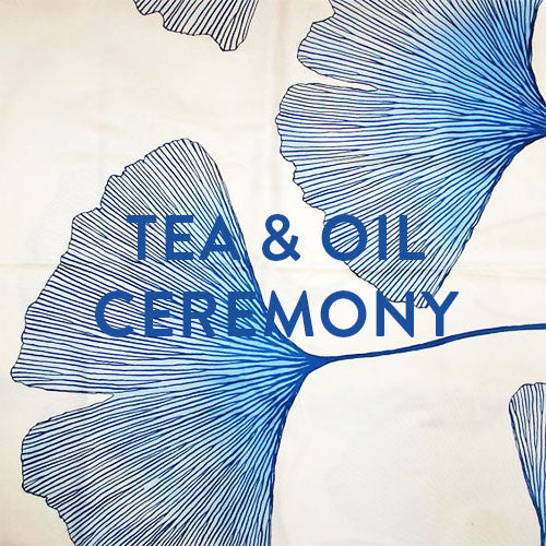Wednesday, August 9th -- Tea & Oil Ceremony