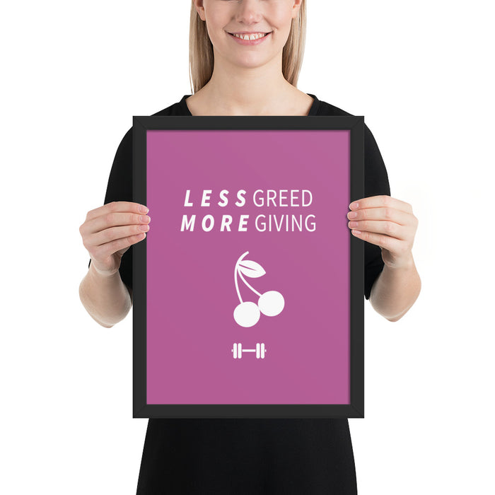 Less Greed More Giving Framed Poster