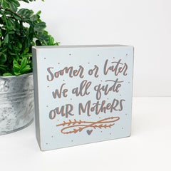 'Sooner or Later We All Quote Our Mothers' Box Sign by PBK