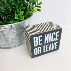 Be Nice or Leave' Box Sign by PBK
