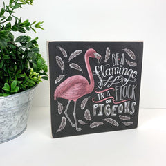 Be A Flamingo In A Flock Of Pigeons' Chalk Board Box Sign by PBK