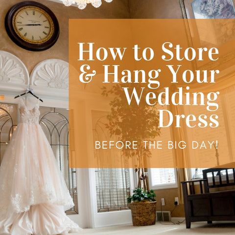 How to Store and Hang Your Wedding Dress Before the Big Day