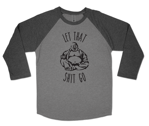 LET THAT SHIT GO - 3/4 Sleeve