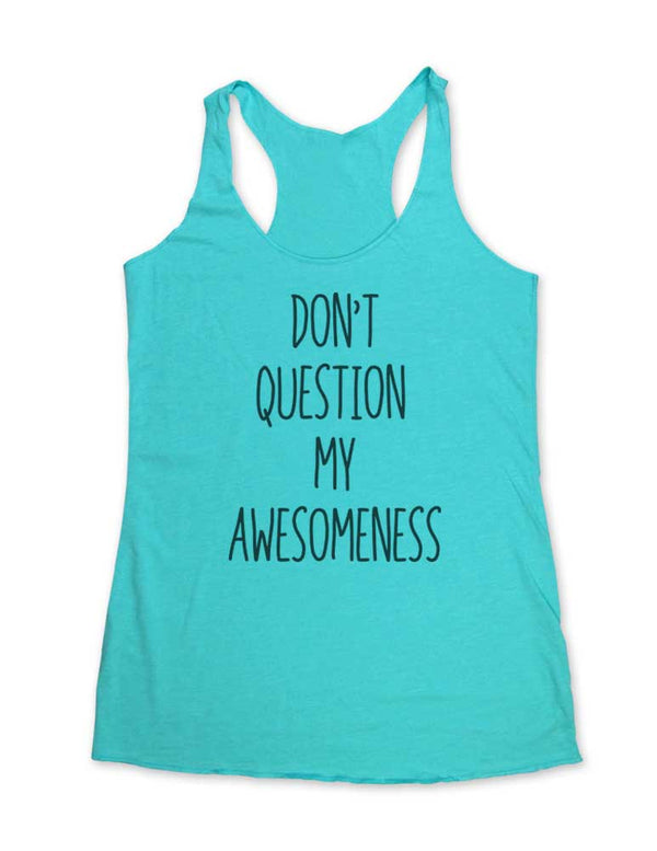 Don't question my Awesomeness - Soft Tri-Blend Racerback Tank - Fitness workout gym exercise tank
