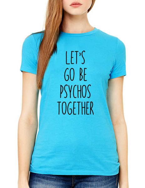 Let's Go Be Psychos Together - Women & Men Shirt