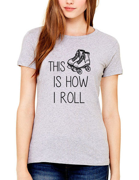 This is How I Roll Rollerskates - Women & Men Shirt