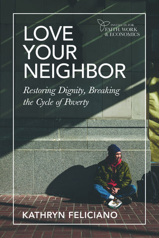 Love Your Neighbor: Restoring Dignity, Breaking the Cycle of Poverty