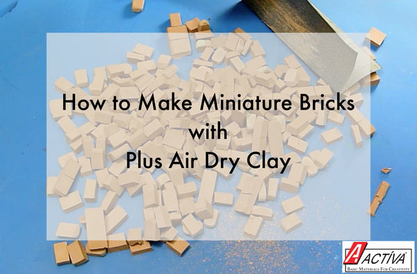 How to Make Bricks for Miniatures with ACTÍVA Plus Air Dry Clay