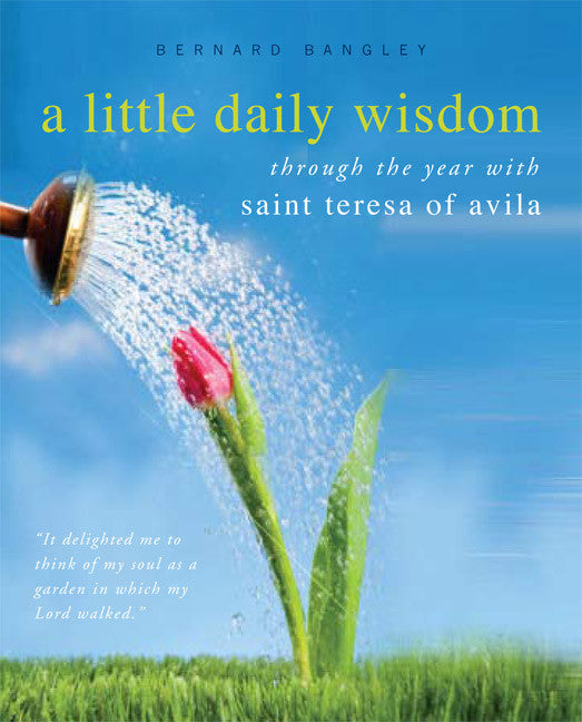 A Little Daily Wisdom: Through the Year with Saint Teresa of Avila -