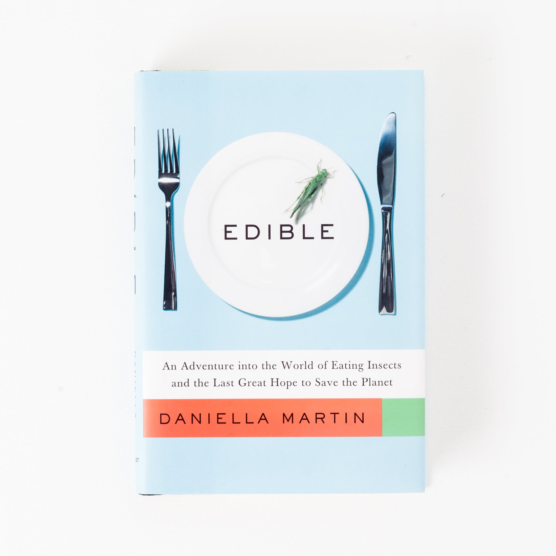 Edible: An Adventure into the World of Eating Insects and the Last Hope to Save the Planet