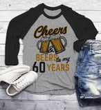 Men's Funny 60th Birthday T Shirt Cheers Beers Sixty Years TShirt Gift Idea Graphic Tee Beer Shirts 3/4 Sleeve Raglan-Shirts By Sarah