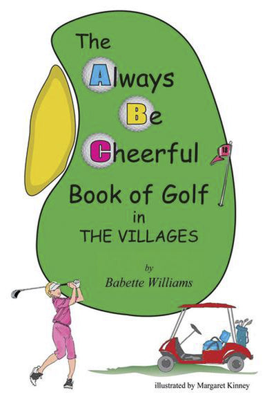 The Always Be Cheerful Book of Golf in The Villages