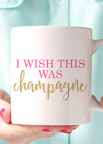 I Wish This Was Champagne Coffee Mug